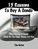 img - for 15 Reasons to Buy a Condo; Why Buying a Condo Might be the Right Choice for You book / textbook / text book