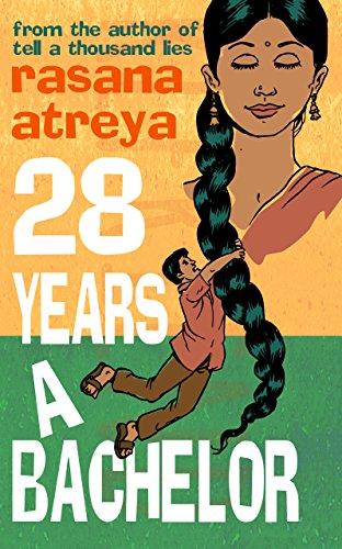 Rasana Atreya - 28 Years A Bachelor: A Novel Set in India