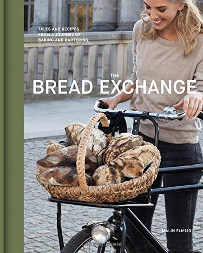 The Bread Exchange: Tales and Recipes from a Journey of Baking and Bartering by Malin Elmlid