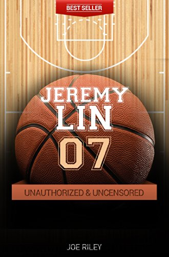 Joe Riley - Jeremy Lin - Basketball Unauthorized & Uncensored (All Ages Deluxe Edition with Videos)