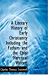 img - for A Literary History of Early Christianity Including the Fathers and the Chief Heretical Writers by Charles Thomas Cruttwell (2009-10-29) book / textbook / text book