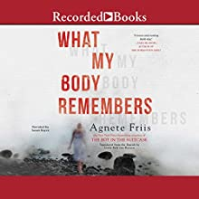 What My Body Remembers Audiobook by Agnete Friis Narrated by Susan Boyce