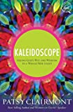Kaleidoscope: Seeing God's Wit and Wisdom in a Whole New Light (0849921848) by Clairmont, Patsy