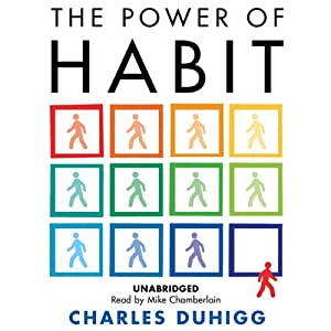 The Power of Habit: Why We Do What We Do, and How to Change | [Charles Duhigg]