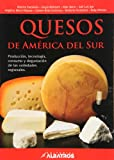 img - for Quesos de America del Sur. Produccion, tecnologia, consumo y degustacion de las variedades regionales (Spanish Edition) book / textbook / text book