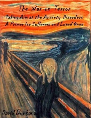 The War on Terror:Taking Aim at the Anxiety Disorders:A Primer for Sufferers and Loved Ones