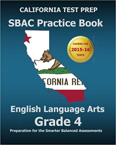 CALIFORNIA TEST PREP SBAC Practice Book English Language Arts Grade 4: Preparation for the Smarter Balanced ELA/Literacy Assessments