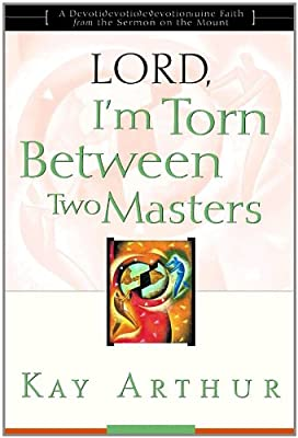Lord I'm Torn Between Two Masters (A Devotional Study on Genuine Faith from the Sermon on the Mount)