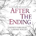 After The Ending: The Ending Series, #1 (       UNABRIDGED) by Lindsey Fairleigh, Lindsey Pogue Narrated by Natalie Duke