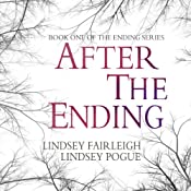 After The Ending: The Ending Series, #1 | [Lindsey Fairleigh, Lindsey Pogue]