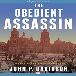 The Obedient Assassin: A Novel Based on a True Story | [John P. Davidson]
