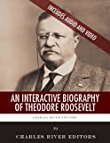 An Interactive Biography of Theodore Roosevelt