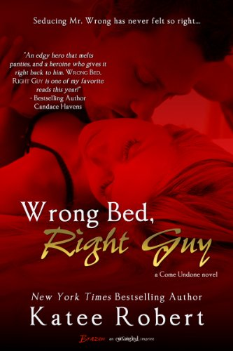 Wrong Bed, Right Guy: A Come Undone Novel (Entangled Brazen) by Katee Robert