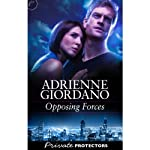Opposing Forces: Private Protectors, Book 6 | Adrienne Giordano