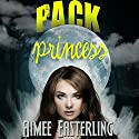 Pack Princess: A Fantastical Werewolf Adventure: Wolf Rampant, Book 2 Audiobook by Aimee Easterling Narrated by Kelly McCall Fumo