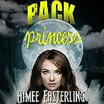 Pack Princess: A Fantastical Werewolf Adventure: Wolf Rampant, Book 2 | Aimee Easterling