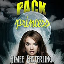 Pack Princess: A Fantastical Werewolf Adventure: Wolf Rampant, Book 2 (       UNABRIDGED) by Aimee Easterling Narrated by Kelly McCall Fumo