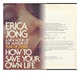 How to Save Your Own Life: A Novel (003017726X) by Jong, Erica