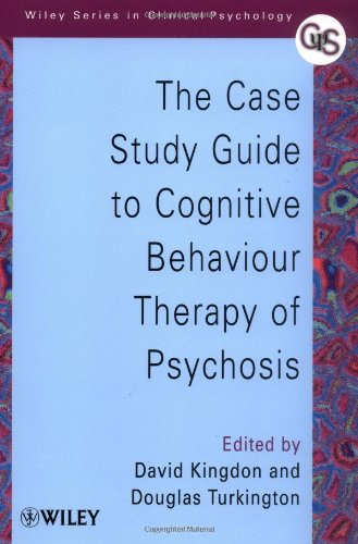 The Case Study Guide to Cognitive Behaviour Therapy of Psychosis (Wiley Series in Clinical Psychology)