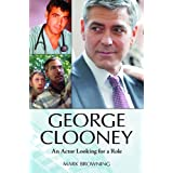 George Clooney: An Actor Looking for a Roleby Mark Browning