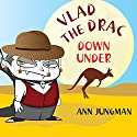 Vlad the Drac Down Under Audiobook by Ann Jungman Narrated by Brian Cant