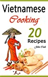 Vietnamese Cooking: 20 Vietnamese Cookbook Spring Rolls and Other Vietnamese Recipes (Vietnamese Cuisine, Vietnamese Food, Vietnamese Cooking, Vietnamese ... Vietnamese Kitchen, Vietnamese Recipes)