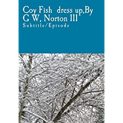 Coy Fish  dress up,By G W, Norton 111