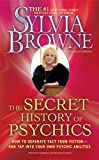 The Secret History of Psychics: How to Separate Fact From Fiction - and Tap Into Your Own Psychic Abilities (1439150508) by Browne, Sylvia