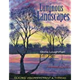 Luminous Landscapes: Quilted Visions in Paint and Threadby Gloria Loughman