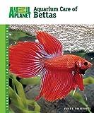 Aquarium Care of Bettas (Animal Planet® Pet Care Library)