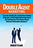 img - for Double Agent Marketing: Live the Double Life, Control Your Destiny and Become a Self-Employed Entrepreneur By Starting Your Own Home-Based Internet Information Business book / textbook / text book