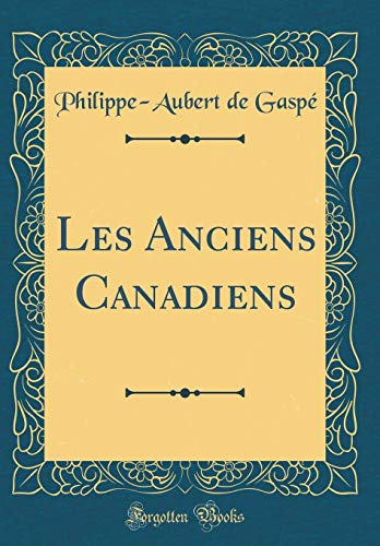 Les Anciens Canadiens (Classic Reprint)  [Gaspe, Philippe-Aubert De] (Tapa Dura)