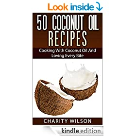 50 Coconut Oil Recipes: Cooking With Coconut Oil And Loving Every Bite