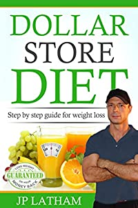 Dollar Store Diet: Complete Guide To Weight Loss by JP Latham ebook deal