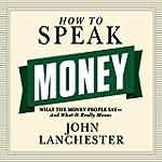 How to Speak Money: What the Money Pe...
