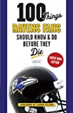 100 Things Ravens Fans Should Know & Do Before They Die (100 Things... Fans Should Know & Do Before They Die)