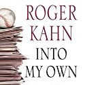 Into My Own: The Remarkable People and Events That Shaped a Life Audiobook by Roger Kahn Narrated by Alan Robertson