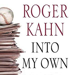 Into My Own: The Remarkable People and Events That Shaped a Life | [Roger Kahn]