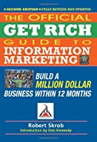 Official Get Rich Guide to Information Marketing: Build a Million Dollar Business Within 12 Months Front Cover
