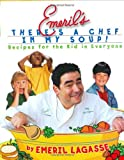 Emeril's There's a Chef in My Soup! Recipes for the Kid in Everyone (0688177069) by Lagasse, Emeril