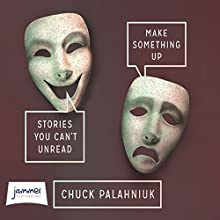 Make Something Up (       UNABRIDGED) by Chuck Palahniuk Narrated by Chuck Palahniuk, Ken Marks, Luis Moreno, Rich Orlow, T. Ryder Smith, Scott Sowers