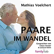 Paare im Wandel: Was Paare weiter trägt - Gedanken zu Werten (       ungekürzt) von Mathias Voelchert Gesprochen von: Claus Vester, Leonard Hohm