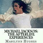 Michael Jackson: The Afterlife Experiences: A Theology of Michael Jackson's Life and Lyrics | Marilynn Hughes