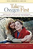 img - for Take Your Oxygen First: Protecting Your Health and Happiness While Caring for a Loved One with Memory Loss by Leeza Gibbons (2009-05-01) book / textbook / text book
