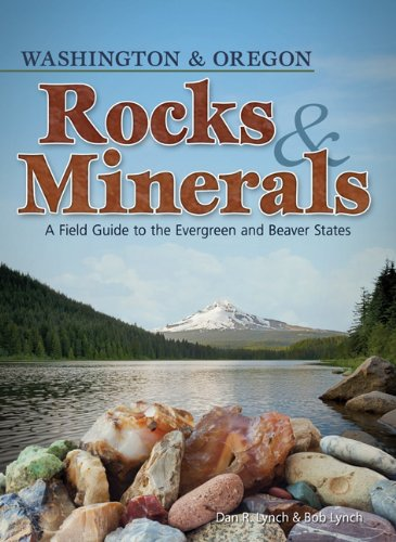 Rocks and Minerals of Washington and Oregon: A Field Guide to the Evergreen and Beaver States