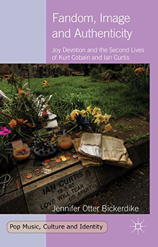 Fandom, Image And Authenticity: Joy Devotion And The Second Lives Of Kurt Cobain And Ian Curtis (Pop Music, Culture And Identity)
