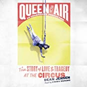Queen of the Air: A True Story of Love and Tragedy at the Circus | [Dean N. Jensen]