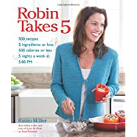 Robin Takes 5: 500 Recipes, 5 Ingredients or Less, 500 Calories or Less, for 5 Nights/Week at 5:00 PM