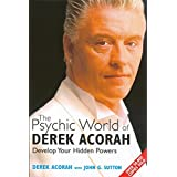 "The Psychic World of Derek Acorah: Discover How to Develop Your Hidden Powersvon ""Derek Acorah"""