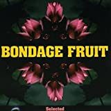 Selected by Bondage Fruit
